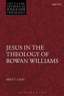 Jesus in the Theology of Rowan Williams - Gray, Brett, and Kilby, Karen (Editor), and Higton, Michael (Editor)