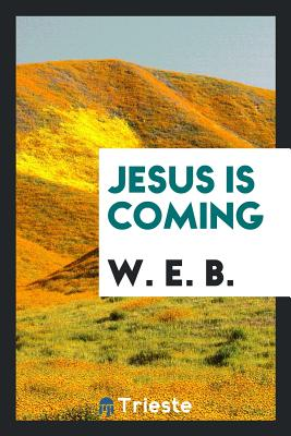 Jesus Is Coming - B, W E