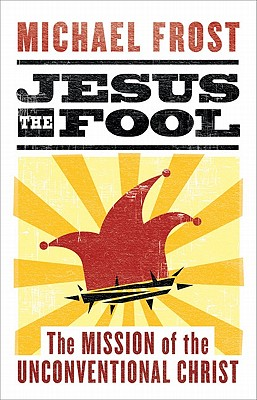 Jesus the Fool: The Mission of the Unconventional Christ - Frost, Michael
