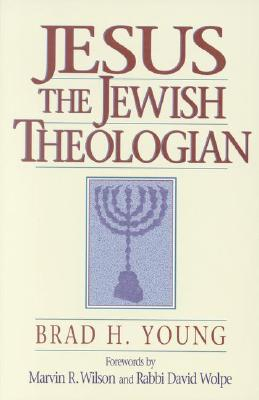 Jesus the Jewish Theologian - Young, Brad, and Wilson, Marvin R, PH.D (Foreword by), and Wolpe, David J, Rabbi (Foreword by)