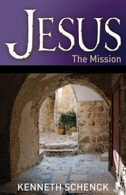Jesus: The Mission - Schenck, Kenneth