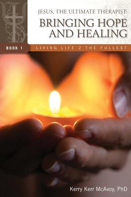 Jesus, the Ultimate Therapist: Bringing Hope and Healing - McAvoy Ph D, Kerry Kerr, and Vezina, Lori (Designer)