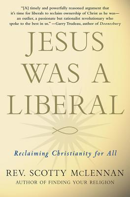 Jesus Was a Liberal: Reclaiming Christianity for All - McLennan, Scotty