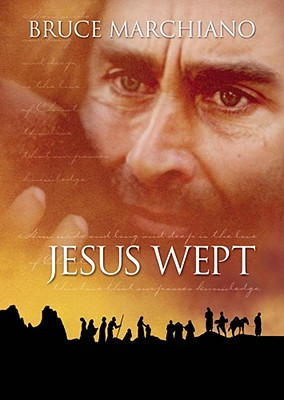 Jesus Wept: How Wide and Long and Deep Is the Love of Christ - Marchiano, Bruce