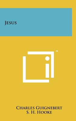 Jesus - Guignebert, Charles, and Hooke, S H (Translated by)