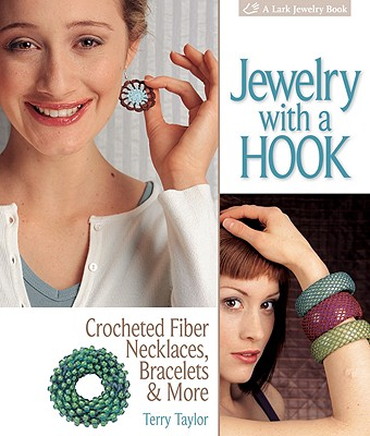Jewelry with a Hook: Crocheted Fiber Necklaces, Bracelets & More - Taylor, Terry