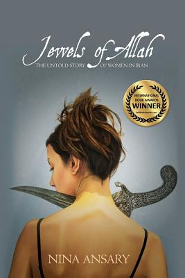Jewels of Allah: The Untold Story of Women in Iran - Ansary, Nina