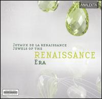 Jewels of the Renaissance Era - Antoine Bouchard (organ); Ensemble Masques; Geneviève Soly (organ); Les Voix Baroques; Luc Beausejour (harpsichord);...