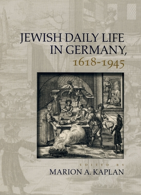 Jewish Daily Life in Germany, 1618-1945 - Kaplan, Marion A (Editor)