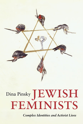 Jewish Feminists: Complex Identities and Activist Lives - Pinsky, Dina