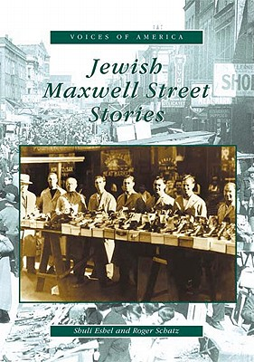 Jewish Maxwell Street Stories - Eshel, Shuli, and Schatz, Roger