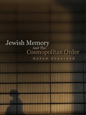Jewish Memory: and the Cosmopolitan Order - Sznaider, Natan