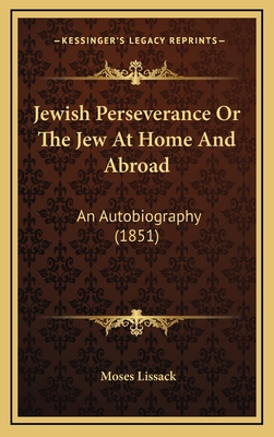 Jewish Perseverance or the Jew at Home and Abroad: An Autobiography (1851) - Lissack, Moses