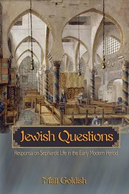 Jewish Questions: Responsa on Sephardic Life in the Early Modern Period - Goldish, Matt