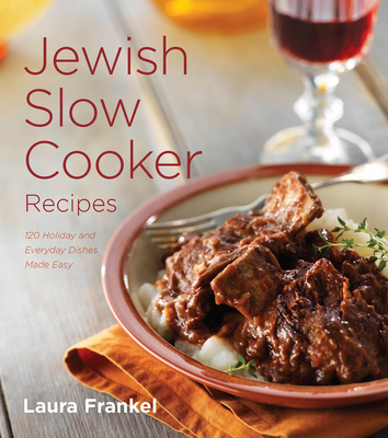 Jewish Slow Cooker Recipes: 120 Holiday and Everyday Dishes Made Easy - Frankel, Laura