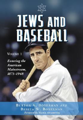 Jews and Baseball: Volume 1: Entering the American Mainstream, 1871-1948 - Boxerman, Burton A