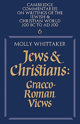 Jews and Christians: Volume 6: Graeco-Roman Views - Whittaker, Molly