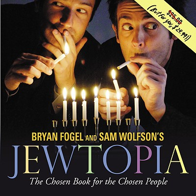 Jewtopia: The Chosen Book for the Chosen People - Wolfson, Sam, and Fogel, Bryan