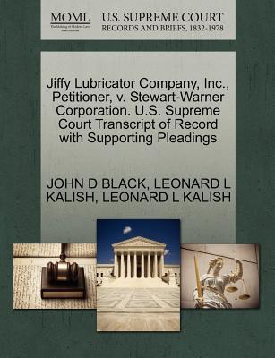 Jiffy Lubricator Company, Inc., Petitioner, V. Stewart-Warner Corporation. U.S. Supreme Court Transcript of Record with Supporting Pleadings - Black, John D, and Kalish, Leonard L