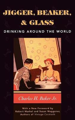 Jigger, Beaker and Glass: Drinking Around the World - Baker, Charles H