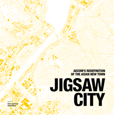 Jigsaw City: New Town Development in Asia - Saeki, Claire Stephens, and AECOM
