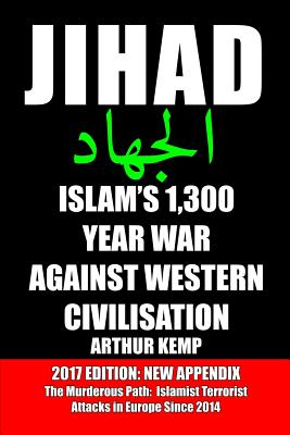 Jihad: Islam's 1,300 Year War Against Western Civilisation - Kemp, Arthur