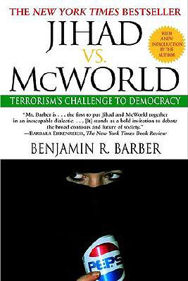 Jihad vs. McWorld: Terrorism's Challenge to Democracy - Barber, Benjamin R