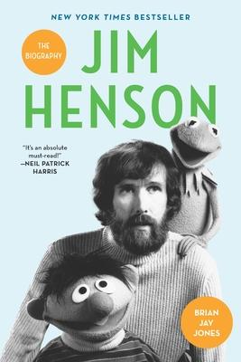 Jim Henson: The Biography - Jones, Brian Jay