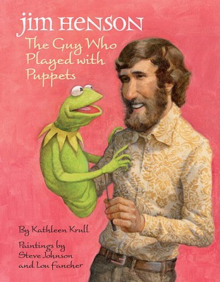 Jim Henson: The Guy Who Played with Puppets - Krull, Kathleen