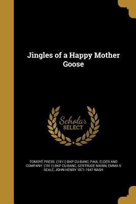 Jingles of a Happy Mother Goose - Tomoye Press (1911) Bkp Cu-Banc (Creator), and Paul Elder and Company (1911) Bkp Cu-Ba (Creator), and Marin, Gertrude