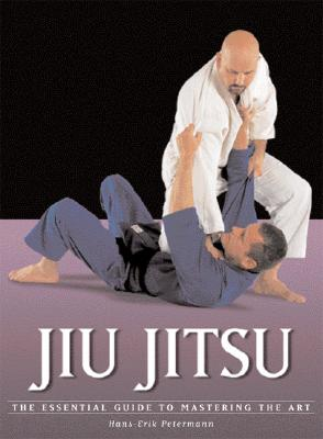 Jiu Jitsu: The Essential Guide to Mastering the Art - Petermann, Hans-Erik
