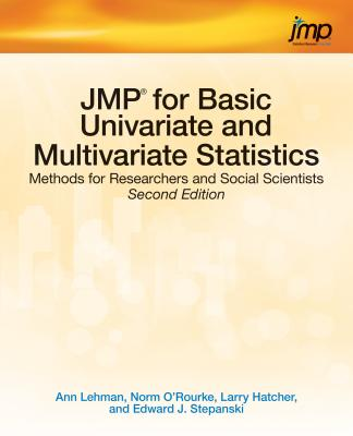 Jmp for Basic Univariate and Multivariate Statistics: Methods for Researchers and Social Scientists, Second Edition - Lehman, Ann, PhD, and O'Rourke, Norm, PH.D., and Hatcher, Larry, PH.D.