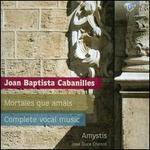 Joan Baptista Cabanilles: Mortales que amáis; Complete Vocal Music
