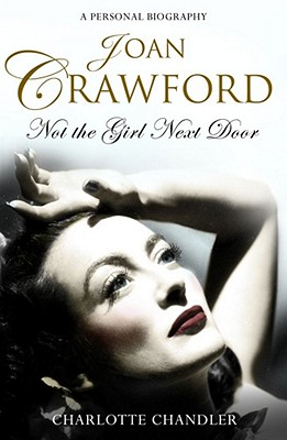 Joan Crawford: Not the Girl Next Door - Chandler, Charlotte