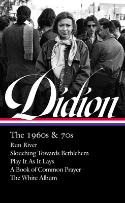 Joan Didion: The 1960s & 70s (Loa #325): Run River / Slouching Towards Bethlehem / Play It as It Lays / A Book of Common Prayer / The White Album - Didion, Joan, and Ulin, David L (Editor)