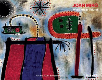 Joan Miro: Wall - Frieze - Mural - Kunstgesellschaft, Zurcher, and Miro, Joan Punyet, and Becker, Christoph