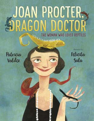 Joan Procter, Dragon Doctor: The Woman Who Loved Reptiles - Valdez, Patricia