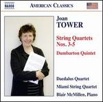 Joan Tower: String Quartets Nos. 3-5; Dumbarton Quintet