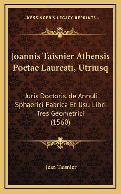 Joannis Taisnier Athensis Poetae Laureati, Utriusq: Juris Doctoris, de Annuli Sphaerici Fabrica Et Usu Libri Tres Geometrici (1560) - Taisnier, Jean