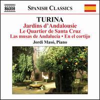 Joaqu�n Turina: Jardins d'Andalousie; Le Quartier de Santa Cruz; Las musas de Andalucia; En el cortijo - Jordi Mas� (piano)