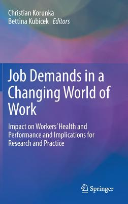 Job Demands in a Changing World of Work: Impact on Workers' Health and Performance and Implications for Research and Practice - Korunka, Christian (Editor)