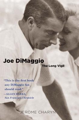 Joe DiMaggio: The Long Vigil - Charyn, Jerome