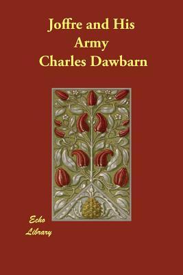 Joffre and His Army - Dawbarn, Charles