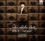 Johann Sebastian Bach: BWV? or not?