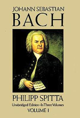 Johann Sebastian Bach, Vol. I - Spitta, Philipp, and Fuller-Maitland, J A (Translated by), and Bell, Clara (Translated by)