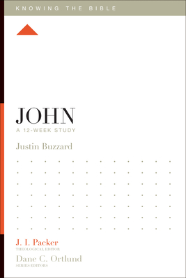 John: A 12-Week Study - Buzzard, Justin, and Packer, J I, Dr. (Editor), and Dennis, Lane T, PH.D. (Editor)