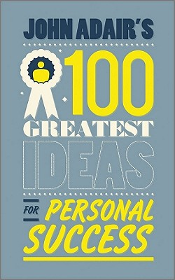 John Adair's 100 Greatest Ideas for Personal Success - Adair, John