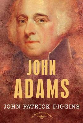 John Adams: The American Presidents Series: The 2nd President, 1797-1801 - Diggins, John Patrick, Professor, and Schlesinger, Arthur Meier, Jr. (Editor), and Schlesinger, Milton (Editor)