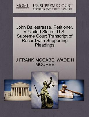 John Ballestrasse, Petitioner, V. United States. U.S. Supreme Court Transcript of Record with Supporting Pleadings - McCabe, J Frank, and McCree, Wade H