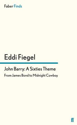 John Barry: A Sixties Theme: From James Bond to Midnight Cowboy - Fiegel, Eddi